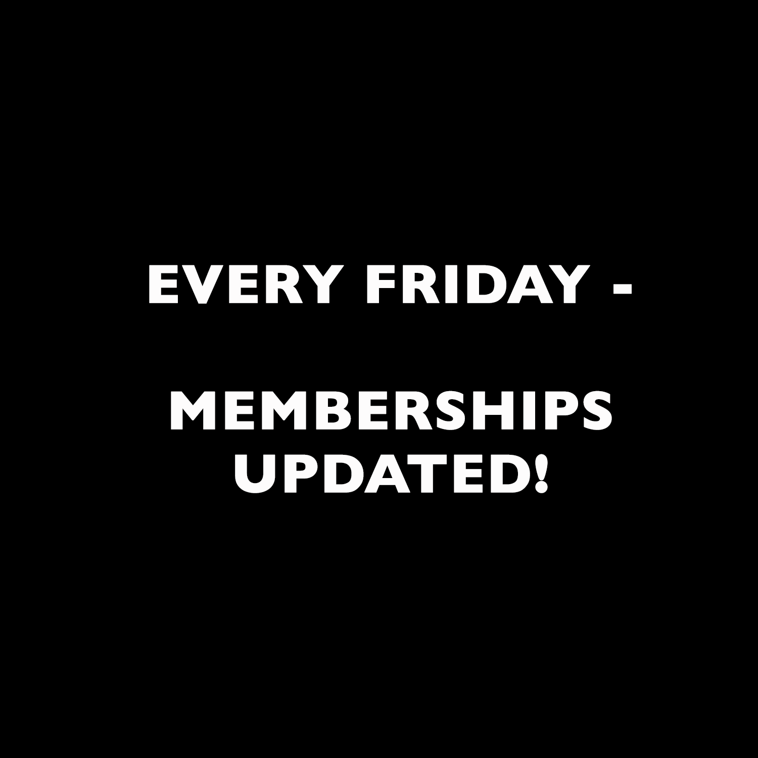You are a Member Every Friday!